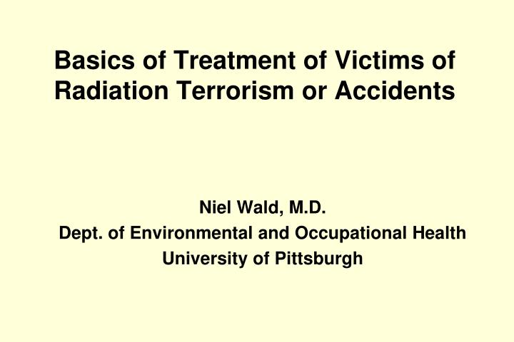 Basics of treatment of victims of radiation terrorism or accidents l.jpg
