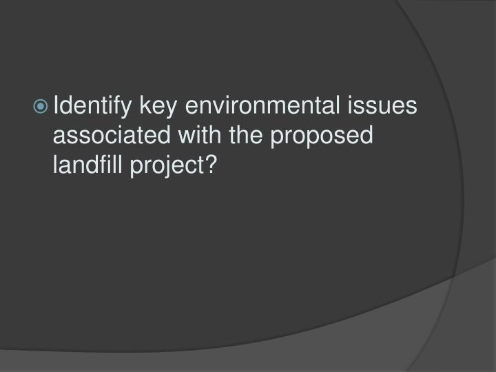 Identify key environmental issues associated with the proposed landfill project?