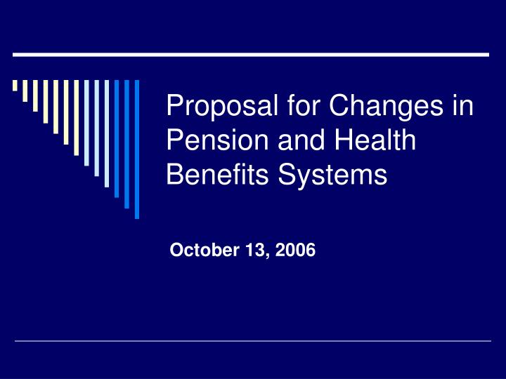 Proposal for changes in pension and health benefits systems