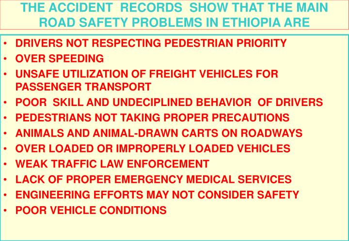 THE ACCIDENT  RECORDS  SHOW THAT THE MAIN ROAD SAFETY PROBLEMS IN ETHIOPIA ARE