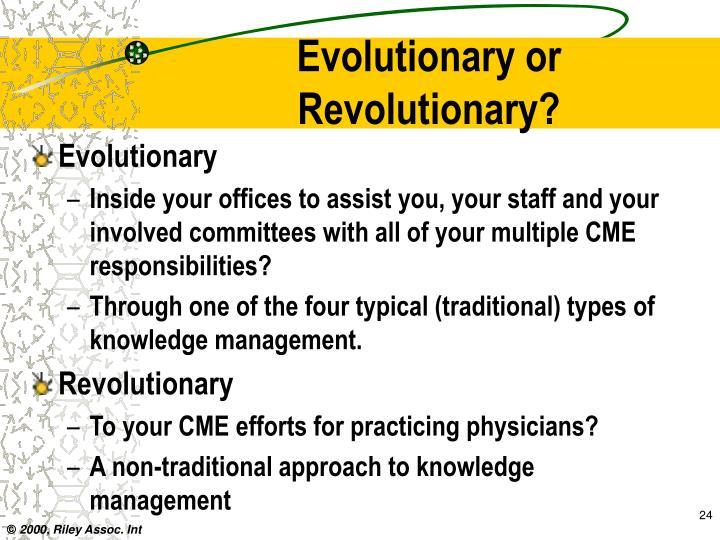 Evolutionary or           Revolutionary?