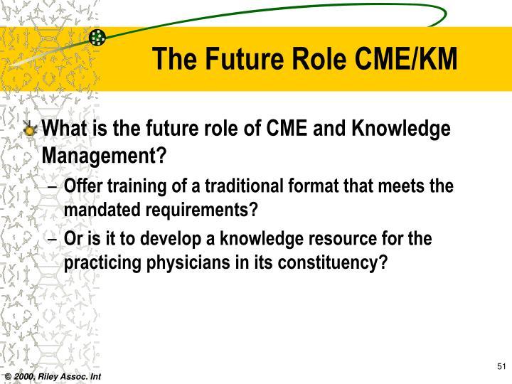 The Future Role CME/KM