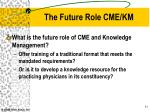 the future role cme km