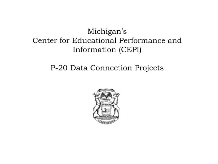 Michigan s center for educational performance and information cepi p 20 data connection projects