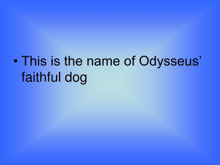 This is the name of Odysseus' faithful dog