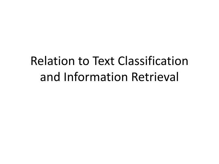 Relation to Text Classification and Information Retrieval