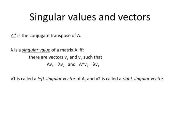 Singular values and vectors