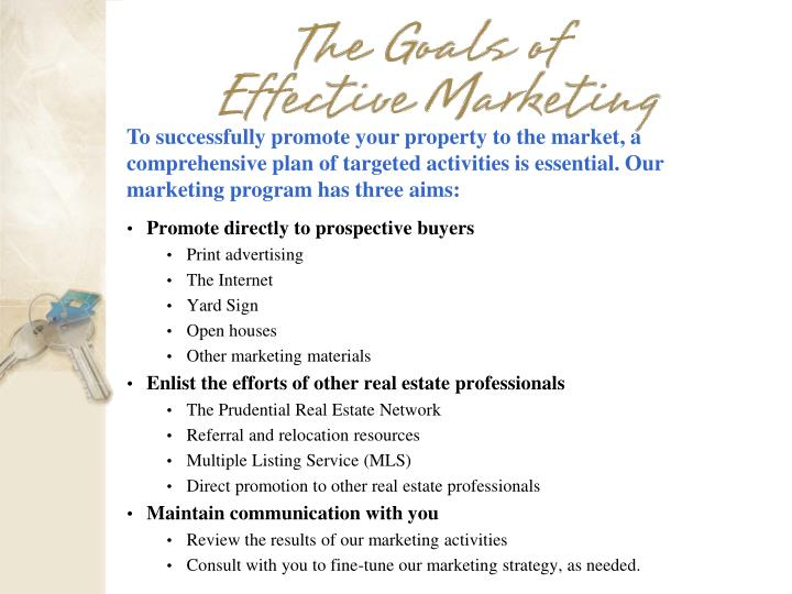 To successfully promote your property to the market, a comprehensive plan of targeted activities is essential. Our marketing program has three aims:
