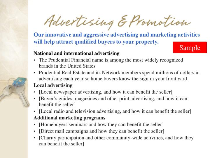 Our innovative and aggressive advertising and marketing activities will help attract qualified buyers to your property.