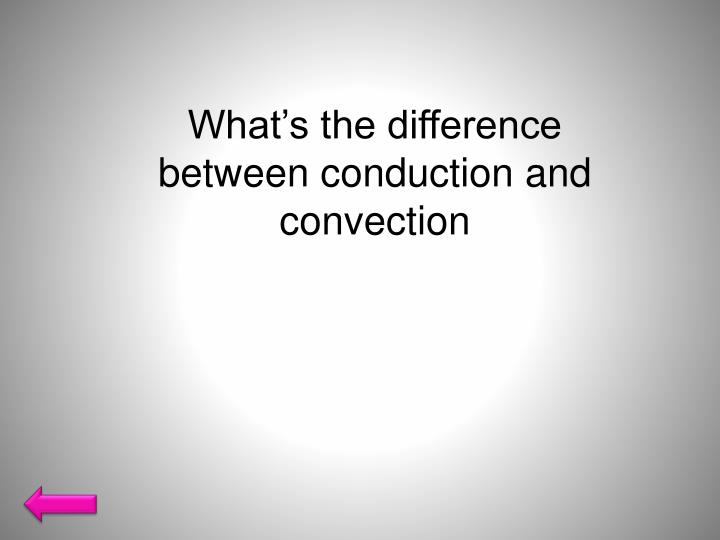 What's the difference between conduction and convection
