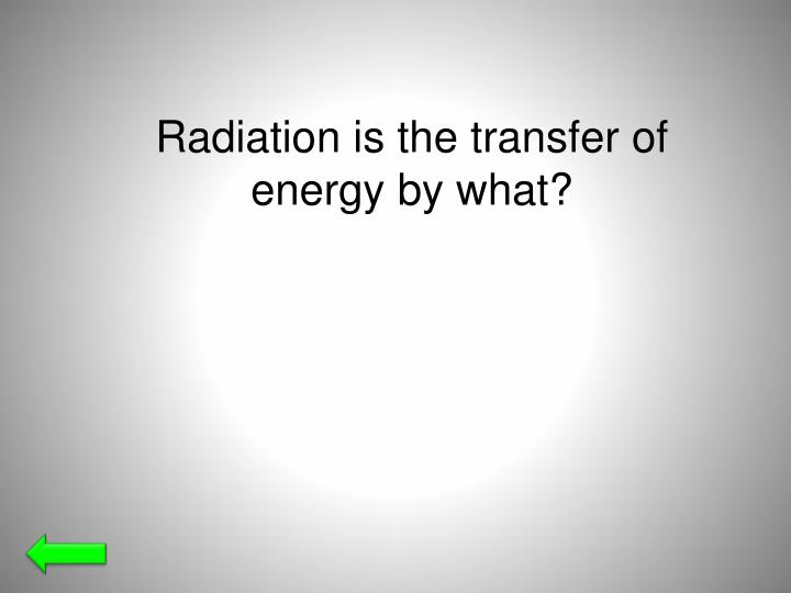 Radiation is the transfer of energy by what?
