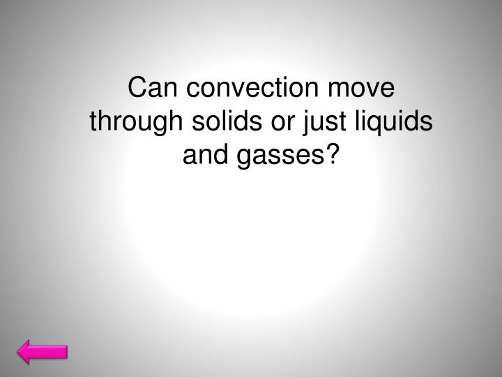 Can convection move through solids or just liquids and gasses?
