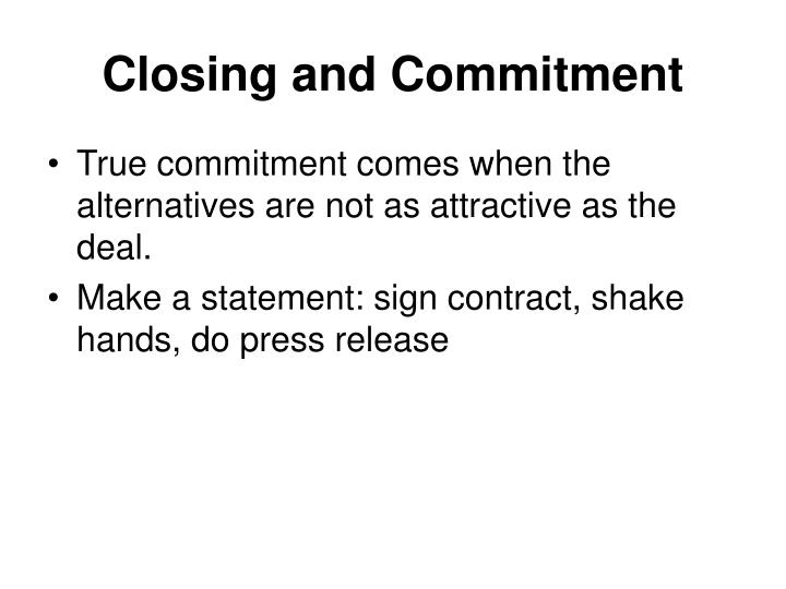 Closing and Commitment