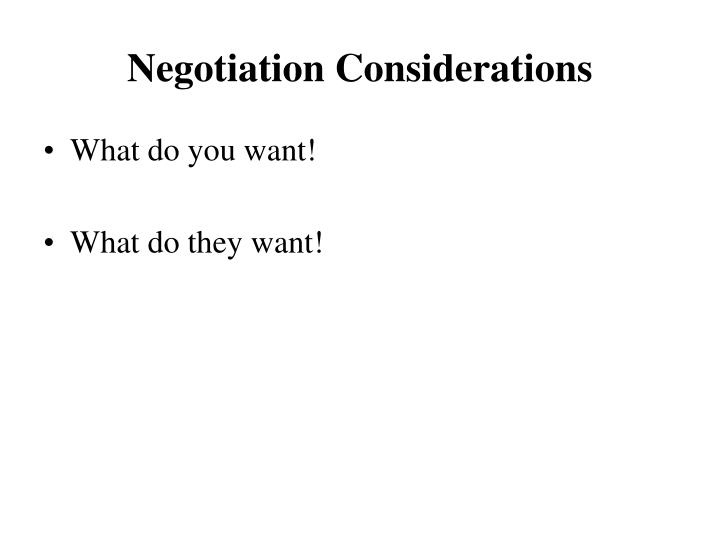 Negotiation Considerations