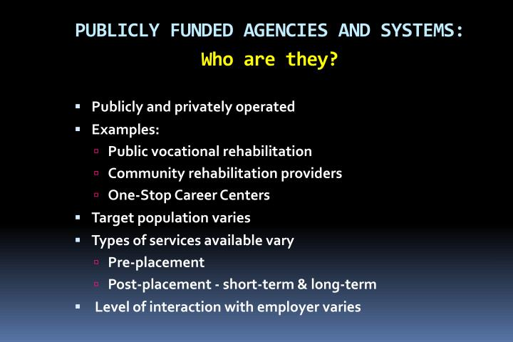 PUBLICLY FUNDED AGENCIES AND SYSTEMS: