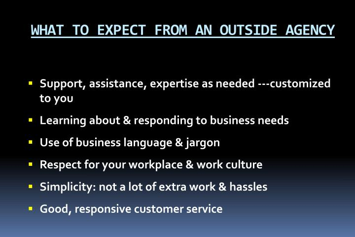 WHAT TO EXPECT FROM AN OUTSIDE AGENCY