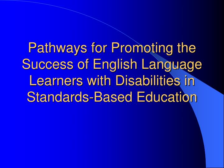 Pathways for Promoting the Success of English Language Learners with Disabilities in Standards-Based...