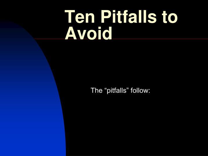 Ten Pitfalls to Avoid