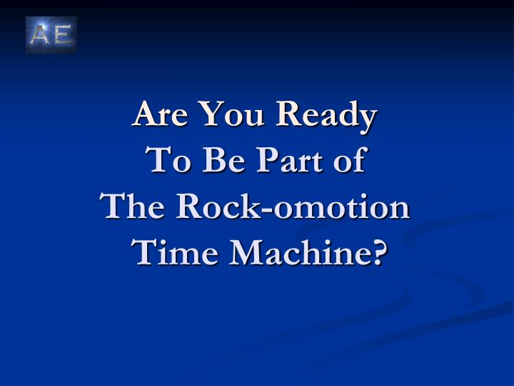 Are you ready to be part of the rock omotion time machine