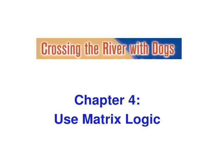 Chapter 4 use matrix logic