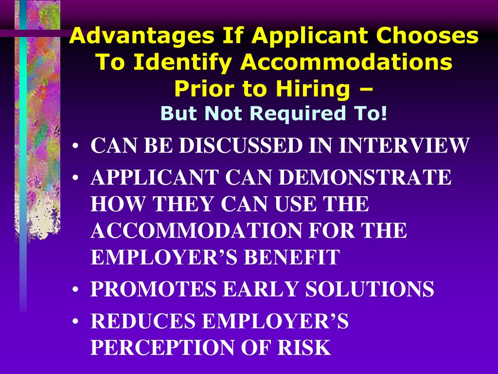 Advantages If Applicant Chooses To Identify Accommodations Prior to Hiring –