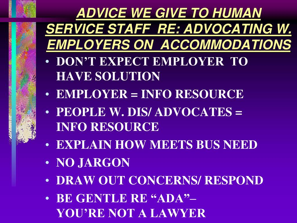 ADVICE WE GIVE TO HUMAN SERVICE STAFF  RE: ADVOCATING W. EMPLOYERS ON  ACCOMMODATIONS