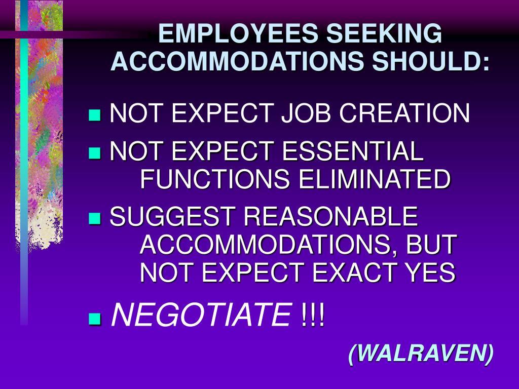 EMPLOYEES SEEKING ACCOMMODATIONS SHOULD: