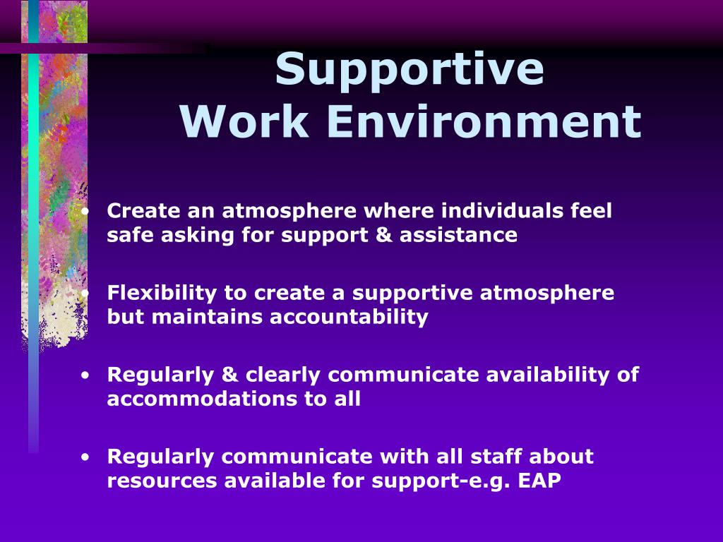 Create an atmosphere where individuals feel safe asking for support & assistance
