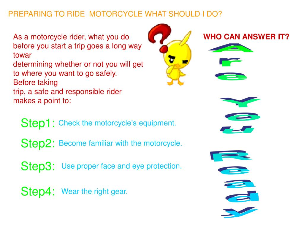 PREPARING TO RIDE  MOTORCYCLE WHAT SHOULD I DO?