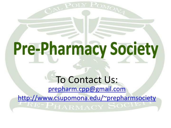 To contact us prepharm cpp@gmail com http www csupomona edu prepharmsociety
