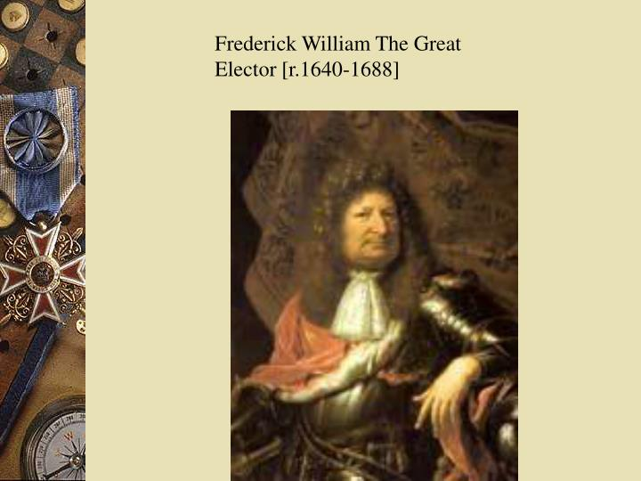 Frederick William The Great Elector [r.1640-1688]