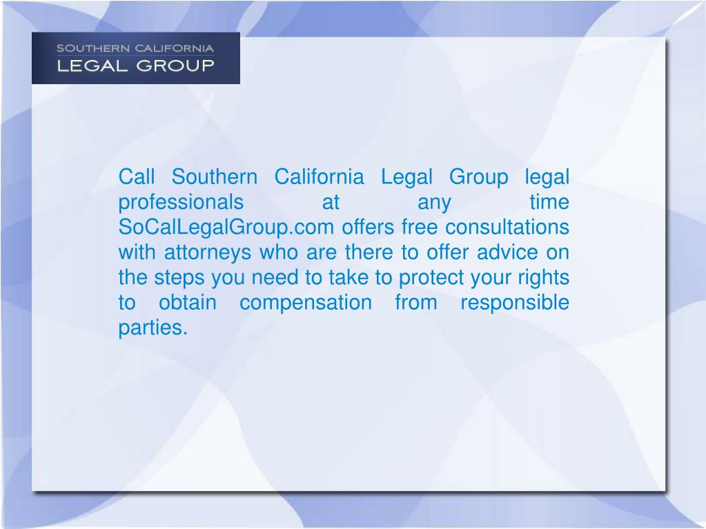 Call Southern California Legal Group legal professionals at any time SoCalLegalGroup.com offers free consultations with attorneys who are there to offer advice on the steps you need to take to protect your rights to obtain compensation from responsible parties.