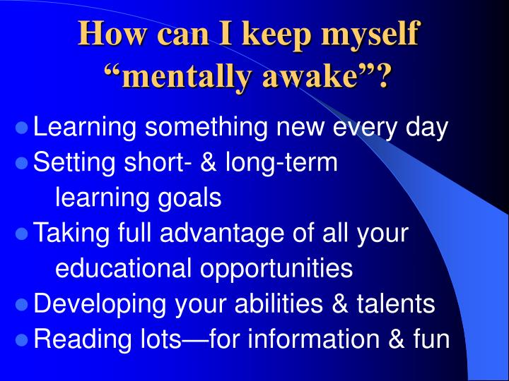 "How can I keep myself ""mentally awake""?"