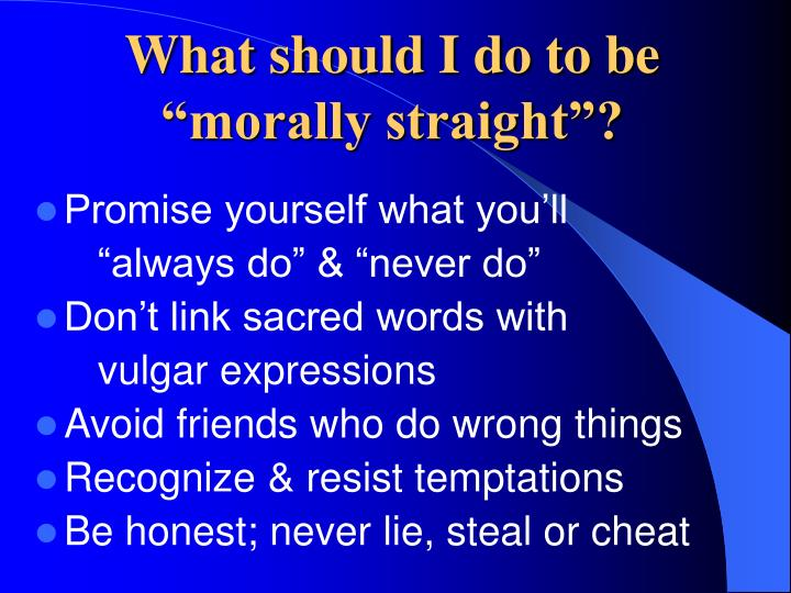 "What should I do to be ""morally straight""?"