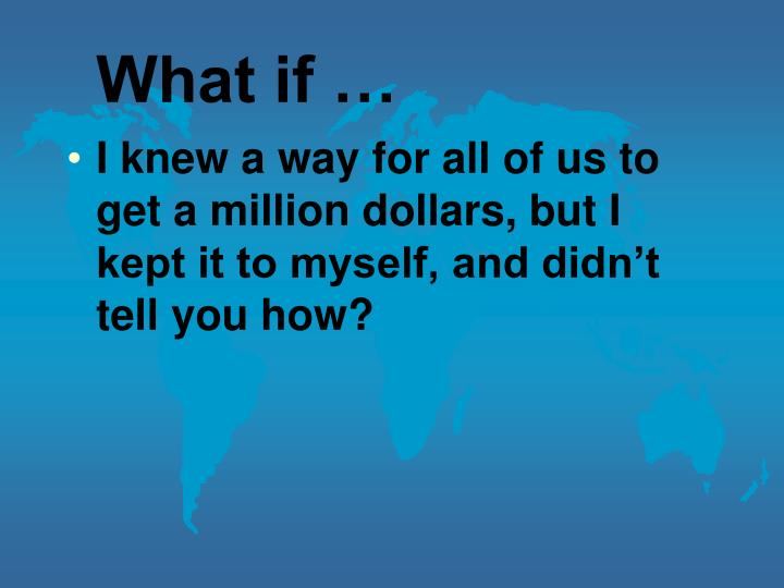 What if …