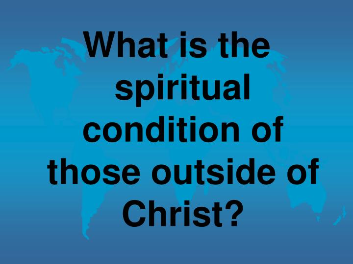 What is the spiritual condition of those outside of Christ?