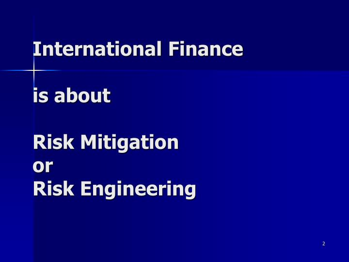 International finance is about risk mitigation or risk engineering