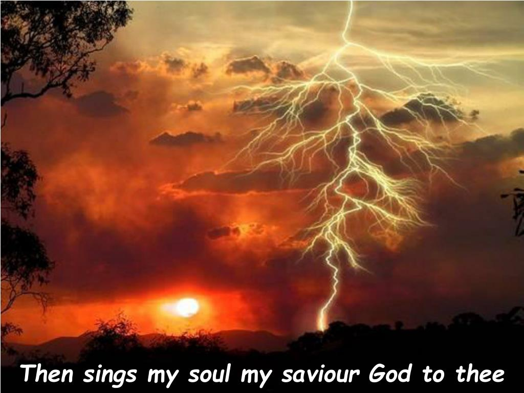Then sings my soul my saviour God to thee
