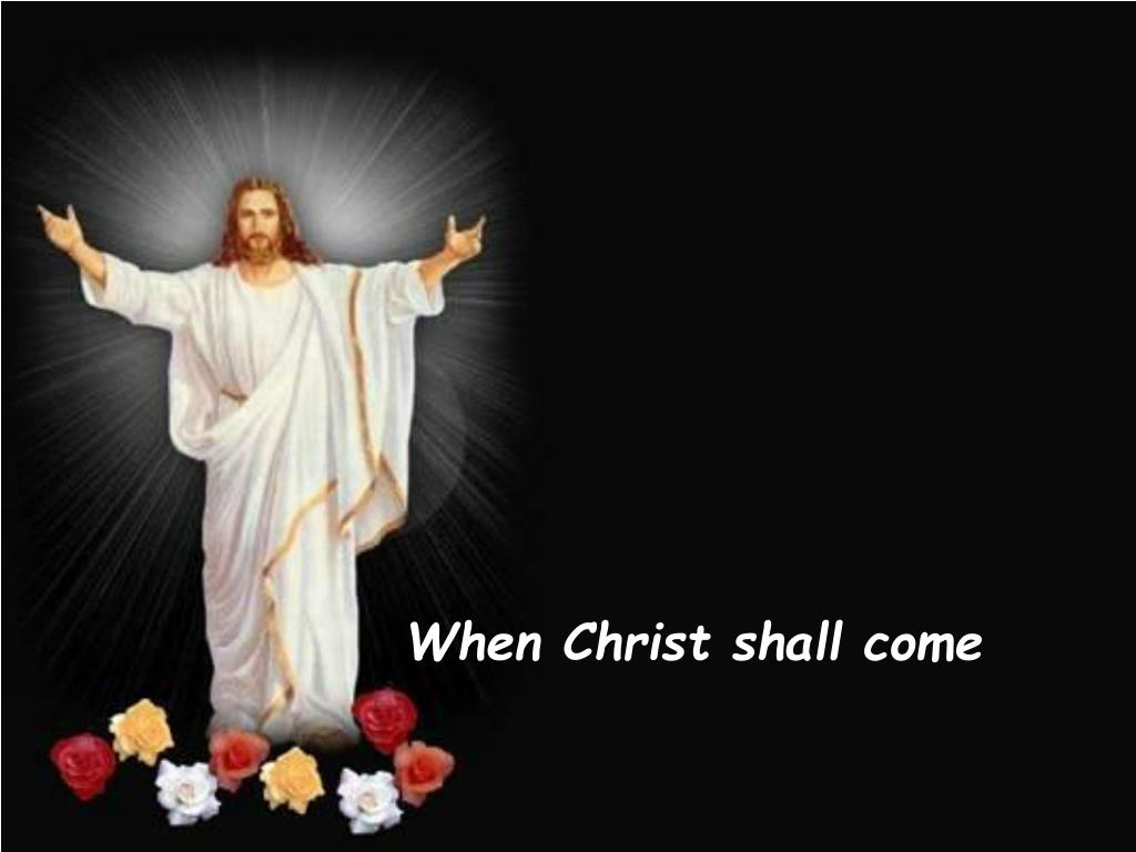 When Christ shall come