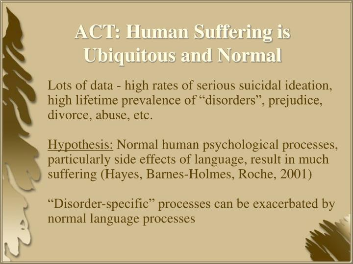 ACT: Human Suffering is Ubiquitous and Normal