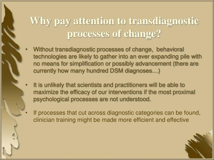 Why pay attention to transdiagnostic processes of change?