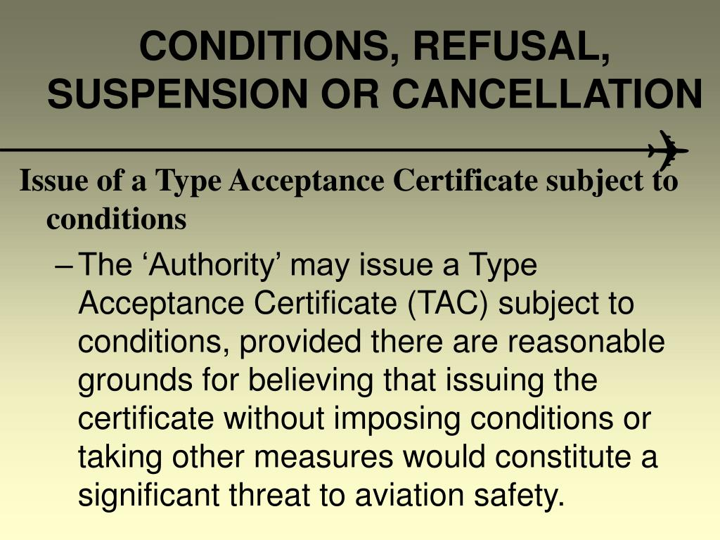 CONDITIONS, REFUSAL, SUSPENSION OR CANCELLATION