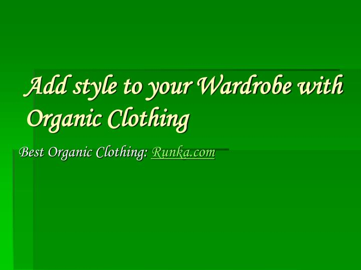Add style to your wardrobe with organic clothing