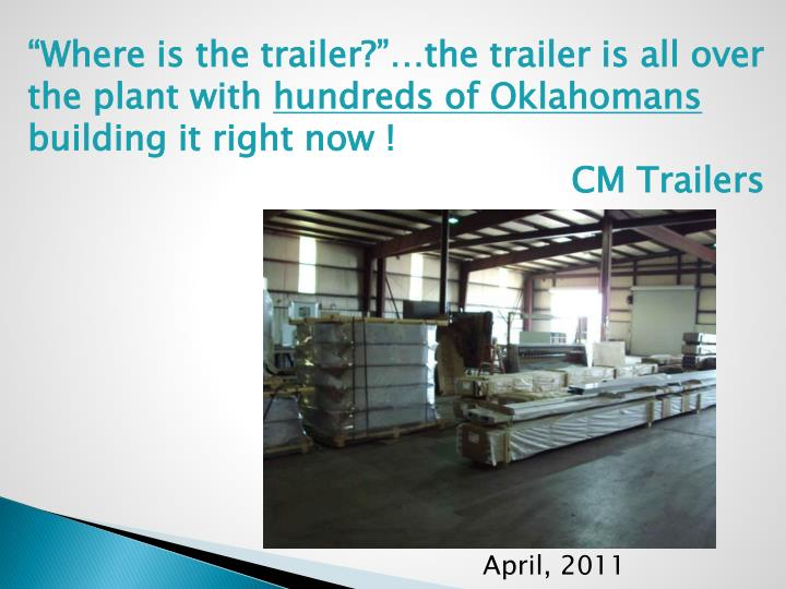 """""""Where is the trailer?""""…the trailer is all over the plant with"""