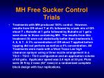mh free sucker control trials