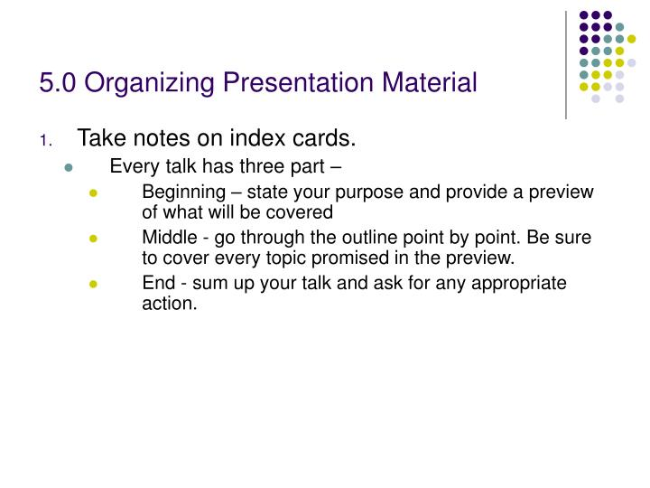 5.0 Organizing Presentation Material