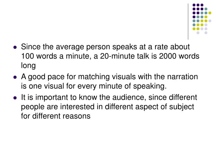 Since the average person speaks at a rate about 100 words a minute, a 20-minute talk is 2000 words l...