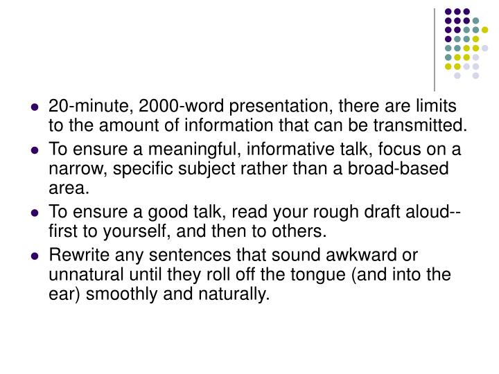 20-minute, 2000-word presentation, there are limits to the amount of information that can be transmitted.
