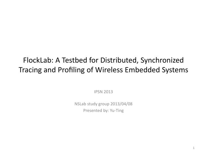 Flocklab a testbed for distributed synchronized tracing and pro ling of wireless embedded systems