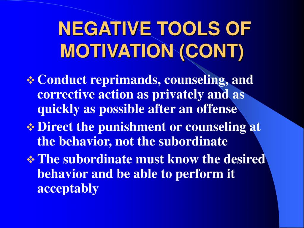 NEGATIVE TOOLS OF MOTIVATION (CONT)